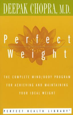 Perfect Weight: The Complete Mind/Body Program for Achieving and Maintaining Your Ideal Weight 9780517884584