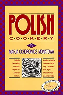 Polish Cookery: Poland's Bestselling Cookbook Adapted for American Kitchens. Includes Recipes for Mushroom-Barley Soup, Cucumber Salad 9780517505267