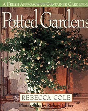Potted Gardens: A Fresh Approach to Container Gardening 9780517704578