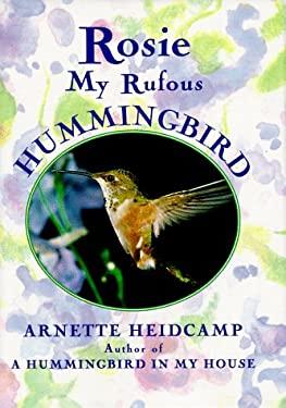 Rosie: My Rufous Hummingbird 9780517700761