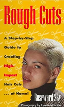 Rough Cuts: A Step-By-Step Guide to Creating High Impact Hair Cuts at Home 9780517886151