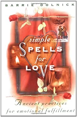 Simple Spells for Love: Ancient Practices for Emotional Fulfillment 9780517799956