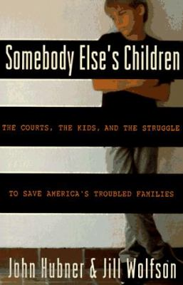 Somebody Else's Children: The Courts, the Kids, and the Struggle to Save America's Troubled Families 9780517599419