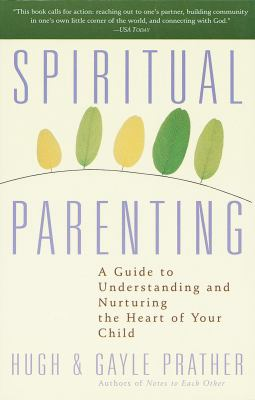 Spiritual Parenting: A Guide to Understanding and Nurturing the Heart of Your Child