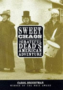 Sweet Chaos: The Grateful Dead's American Adventure 9780517594483