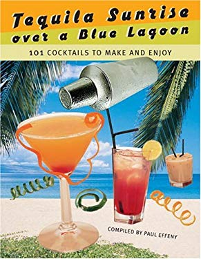 Tequila Sunrise Over a Blue Lagoon: 101 Cocktails to Make and Enjoy 9780517225158
