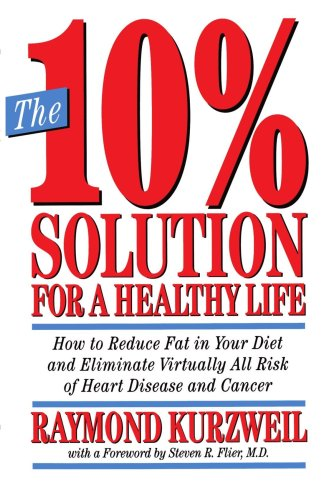 The 10% Solution for a Healthy Life: How to Reduce Fat in Your Diet and Eliminate Virtually All Risk of Heart Disease and Cancer 9780517883013