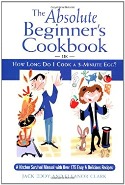 The Absolute Beginner's Cookbook: Or, How Long Do I Cook a 3-Minute Egg? 9780517221709