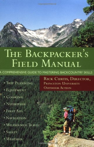The Backpacker's Field Manual: A Comprehensive Guide to Mastering Backcountry Skills 9780517887837