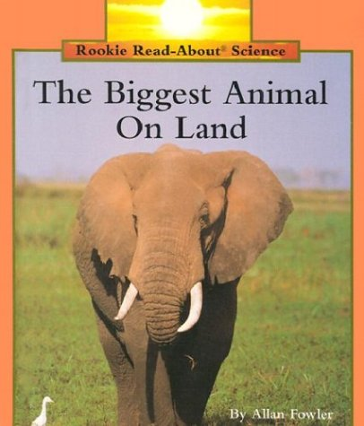 The Biggest Animal on Land by Allan Fowler - Reviews ...