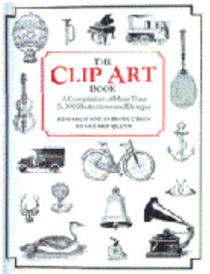 The Clip Art Book: A Complilation of More Tahn 5,000 Illustrations and Designs 9780517017739