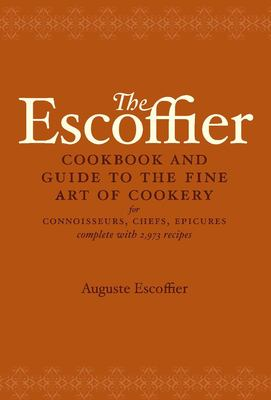 The Escoffier Cookbook: And Guide to the Fine Art of Cookery for Connoisseurs, Chefs, Epicures 9780517506622