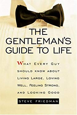 The Gentleman's Guide to Life: What Every Guy Should Know about Living Large, Loving Well, Feeling Strong, and Looking Good 9780517224878