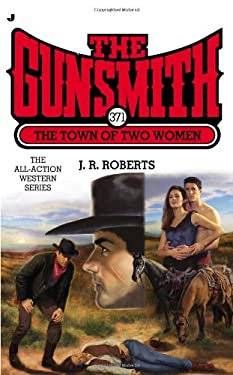 The Gunsmith #371: The Town of Two Women 9780515151206