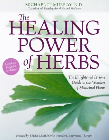 The Healing Power of Herbs: The Enlightened Person's Guide to the Wonders of Medicinal Plants 9780517223215