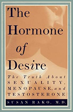 The Hormone of Desire: The Truth about Sexuality, Menopause, and Testosterone 9780517703427