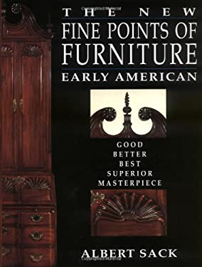 The New Fine Points of Furniture: Early American: The Good, Better, Best, Superior, Masterpiece 9780517588208