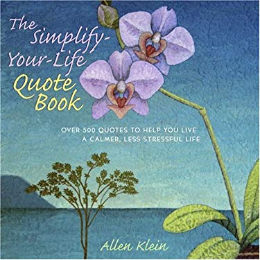 The Simplify-Your-Life Quote Book: Over 500 Inspiring Quotations to Help You Relax, Refocus, and Renew 9780517224625