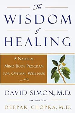 Wisdom of Healing : A Natural Mind Body Program for Optimal Wellness
