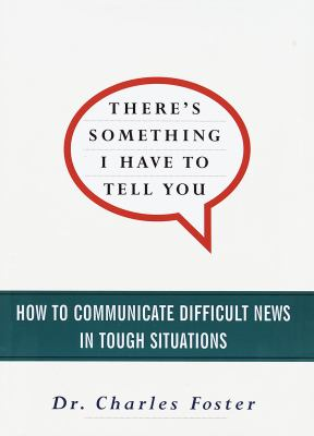 There's Something I Have to Tell You: How to Communicate Difficult News in Tough Situations