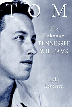 Tom: The Unknown Tennessee Williams -- Volume I of the Tennessee Williams Biography 9780517702253