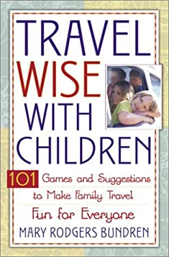 Travel Wise with Children: 101 Games and Ideas to Make Family Travel Fun for Everyone 9780517222621