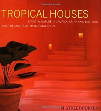 Tropical Houses: Living in Nature in Jamaica, Sri Lanka, Java, Bali, and the Coasts of Mexico and Belize 9780517704622