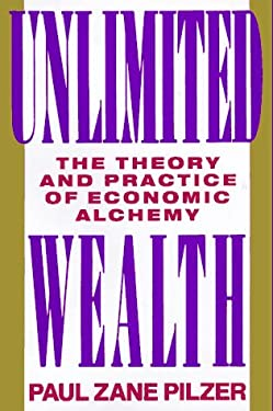 Unlimited Wealth: The Theory and Practice of Economic Alchemy 9780517582114