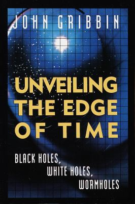 Unveiling the Edge of Time: Black Holes, White Holes, Worm Holes 9780517881705