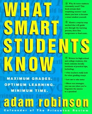 What Smart Students Know: Maximum Grades. Optimum Learning. Minimum Time. 9780517880852