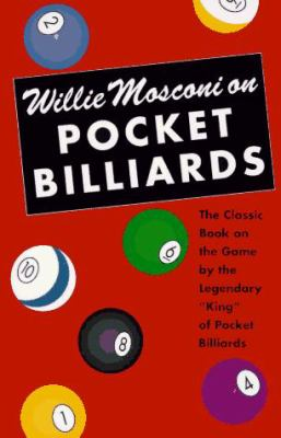 """Willie Mosconi on Pocket Billiards: The Classic Book on the Game by the Legendary """"King"""" of Pocket Billiards"""