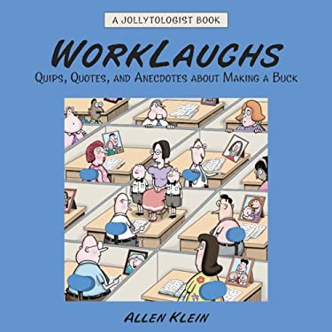 Worklaughs: Quips, Quotes, and Anecdotes about Making a Buck 9780517228197