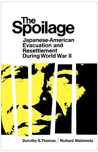 The Spoilage: Japanese-American Evacuation and Resettlement During World War II 9780520014183