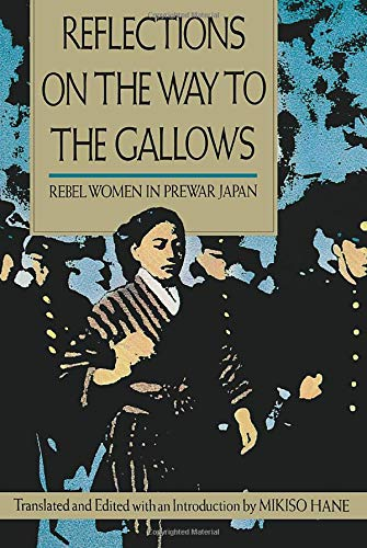 Reflections on the Way to the Gallows: Rebel Women in Prewar Japan 9780520084216