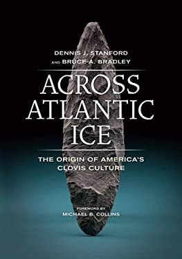 Across Atlantic Ice: The Origin of America's Clovis Culture 9780520227835