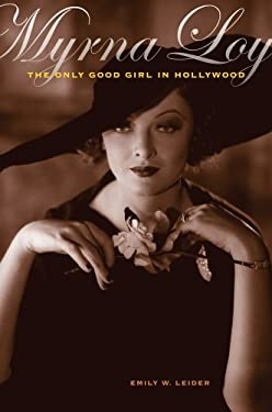 Myrna Loy: The Only Good Girl in Hollywood 9780520253209