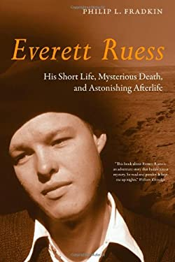 Everett Ruess: His Short Life, Mysterious Death, and Astonishing Afterlife 9780520265424