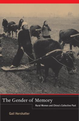 The Gender of Memory: Rural Women and China's Collective Past 9780520267701