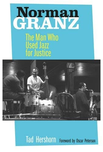 Norman Granz: The Man Who Used Jazz for Justice 9780520267824