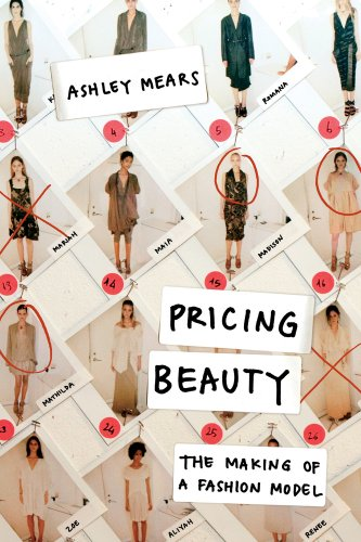 Pricing Beauty: The Making of a Fashion Model 9780520270763