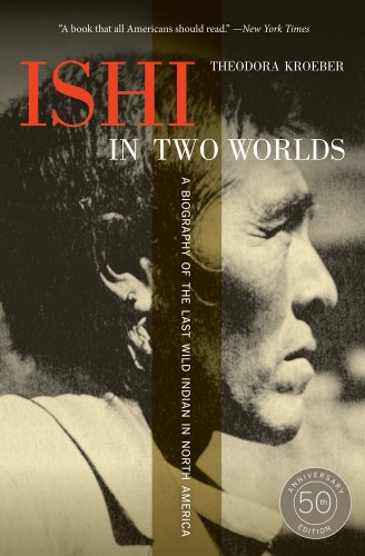 Ishi in Two Worlds: A Biography of the Last Wild Indian in North America 9780520271470