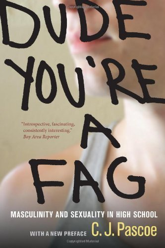 Dude, You're a Fag: Masculinity and Sexuality in High School 9780520271487