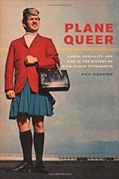 Plane Queer: Labor, Sexuality, and AIDS in the History of Male Flight Attendants 20333429