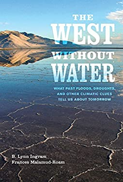 West Without Water : What Past Floods, Droughts, and Other Climatic Clues Tell Us about Tomorrow