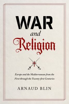 War and Religion: Europe and the Mediterranean from the First through the Twenty-first Centuries