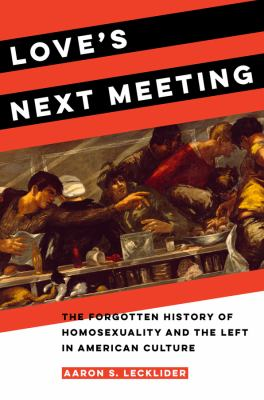 Love's Next Meeting: The Forgotten History of Homosexuality and the Left in American Culture
