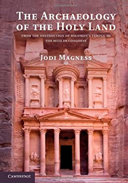The Archaeology of the Holy Land: From the Destruction of Solomon's Temple to the Muslim Conquest 9780521124133