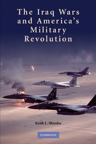 The Iraq Wars and America's Military Revolution 9780521128841