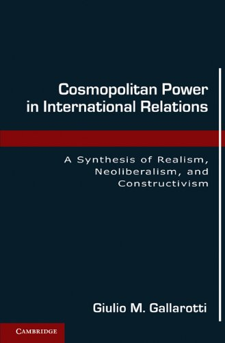 Cosmopolitan Power in International Relations: A Synthesis of Realism, Neoliberalism, and Constructivism 9780521138123