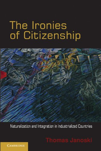 The Ironies of Citizenship: Naturalization and Integration in Industrialized Countries 9780521145411